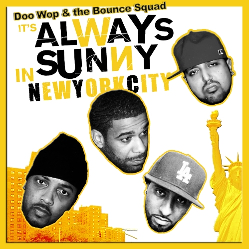 it s always sunny in new york city mixtape download doo wop the bounce squad old to the. Black Bedroom Furniture Sets. Home Design Ideas